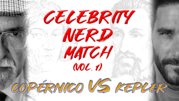 CELEBRITY NERD MATCH (Vol. I): Copérnico VS Kepler (ft. José Maza)